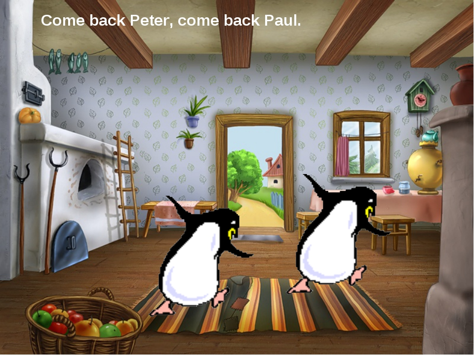 Come back Peter, come back Paul.