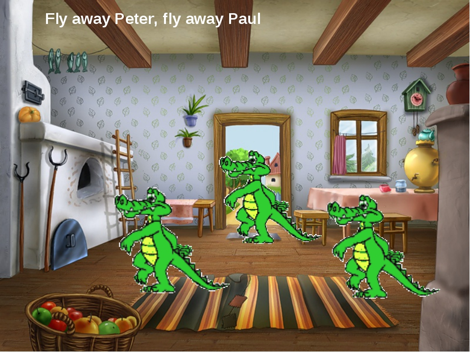 Fly away Peter, fly away Paul