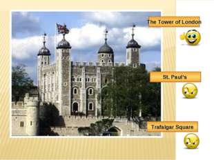 The Tower of London St. Paul's Trafalgar Square