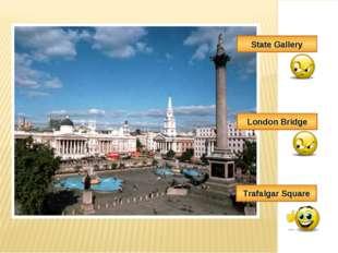 Trafalgar Square London Bridge State Gallery