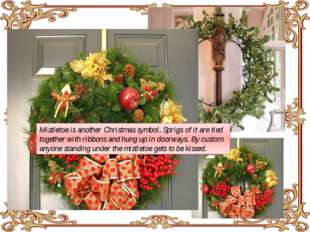 Mistletoe is another Christmas symbol. Sprigs of it are tied together with r