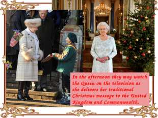 In the afternoon they may watch the Queen on the television as she delivers h