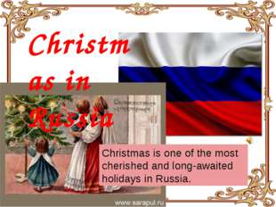 Christmas in Russia Christmas is one of the most cherished and long-awaited h