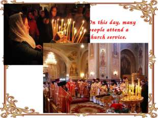 On this day, many people attend a church service.