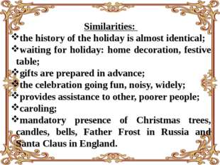 Similarities: the history of the holiday is almost identical; waiting for ho