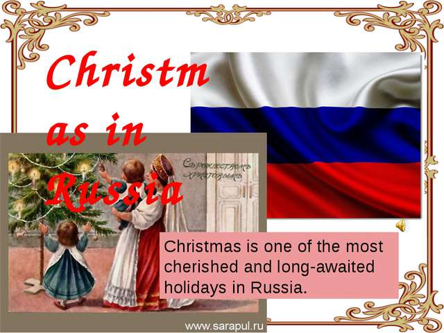 Christmas in Russia Christmas is one of the most cherished and long-awaited h...