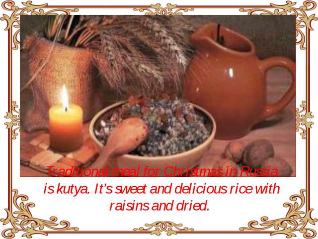 Traditional meal for Christmas in Russia is kutya. It's sweet and delicious...