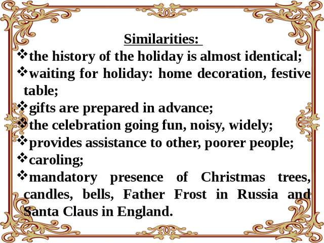 Similarities: the history of the holiday is almost identical; waiting for ho...
