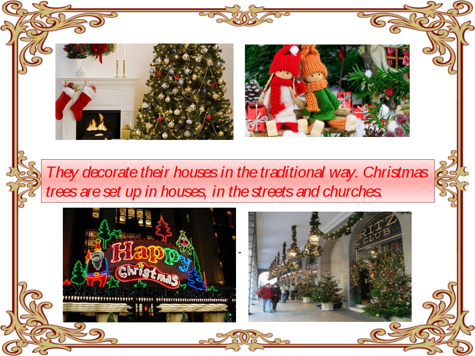 They decorate their houses in the traditional way. Christmas trees are set u...