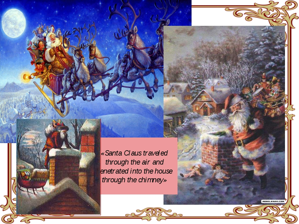 «Santa Claus traveled through the air and penetrated into the house through...