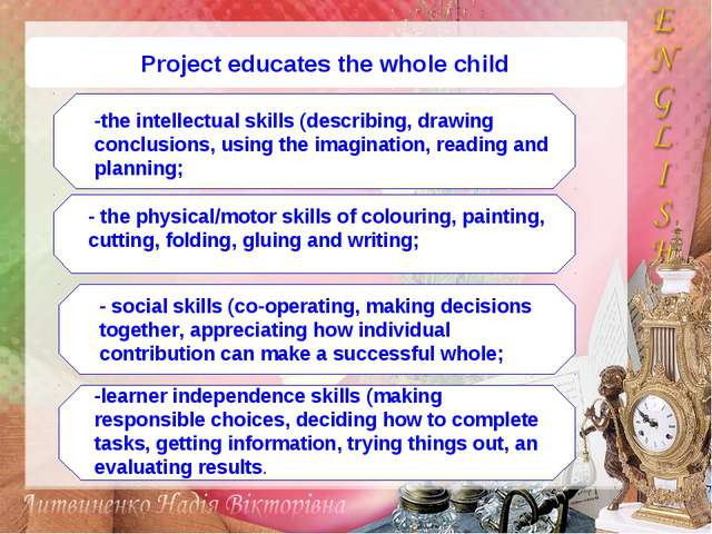 Project educates the whole child -the intellectual skills (describing, drawin...