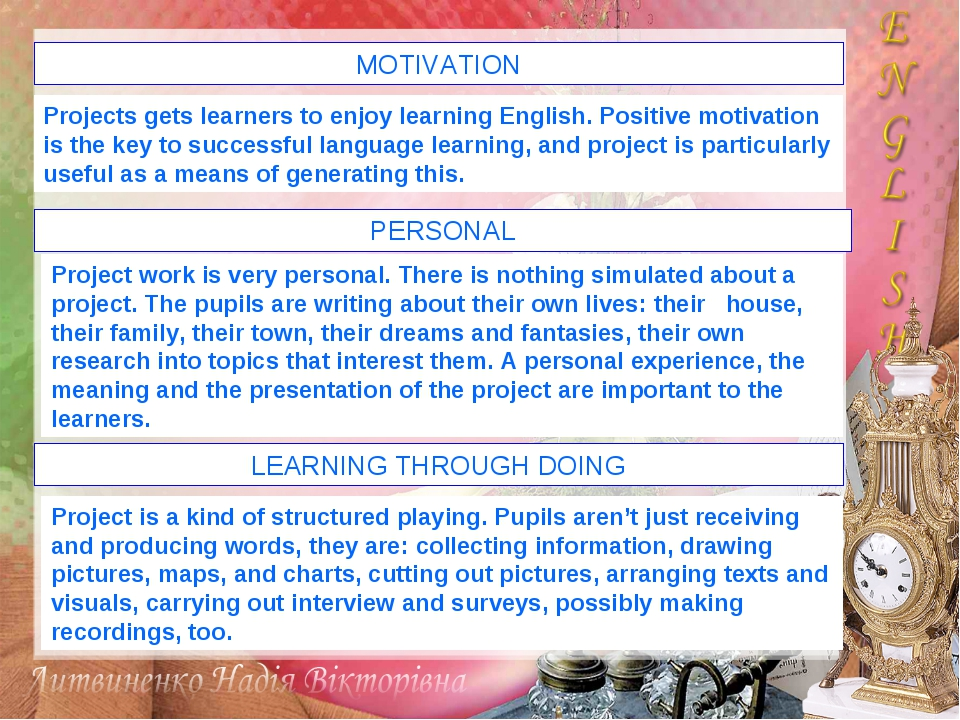 MOTIVATION Projects gets learners to enjoy learning English. Positive motivat...
