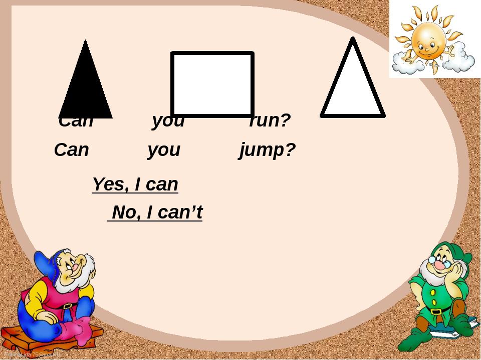Can you run? Can you jump? Yes, I can No, I can't FokinaLida.75@mail.ru