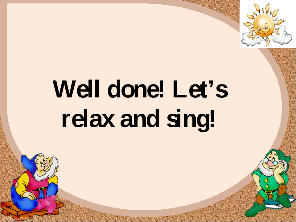 Well done! Let's relax and sing! FokinaLida.75@mail.ru