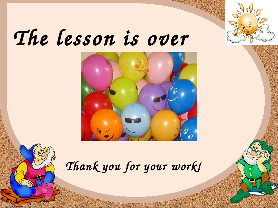 The lesson is over Thank you for your work! FokinaLida.75@mail.ru