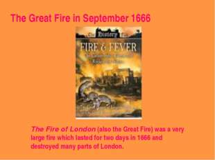 The Fire of London (also the Great Fire) was a very large fire which lasted f