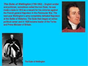 The Duke of Wellington The Duke of Wellington (1769-1852) – English soldier a