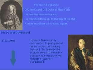 The Grand Old Duke Oh, the Grand Old Duke of New York He had ten thousand men