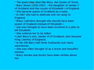 The poem may describe Mary, the Queen of Scots. Mary Stuart (1542-1587) – th