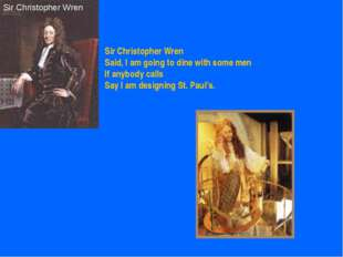 Sir Christopher Wren Sir Christopher Wren Said, I am going to dine with some