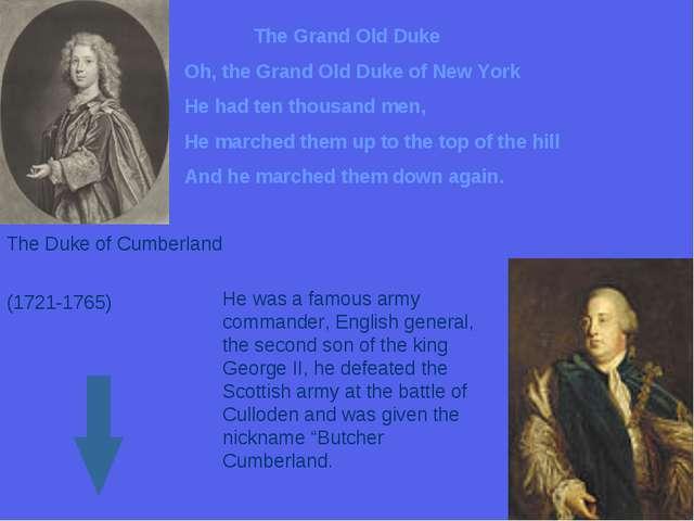 The Grand Old Duke Oh, the Grand Old Duke of New York He had ten thousand men...