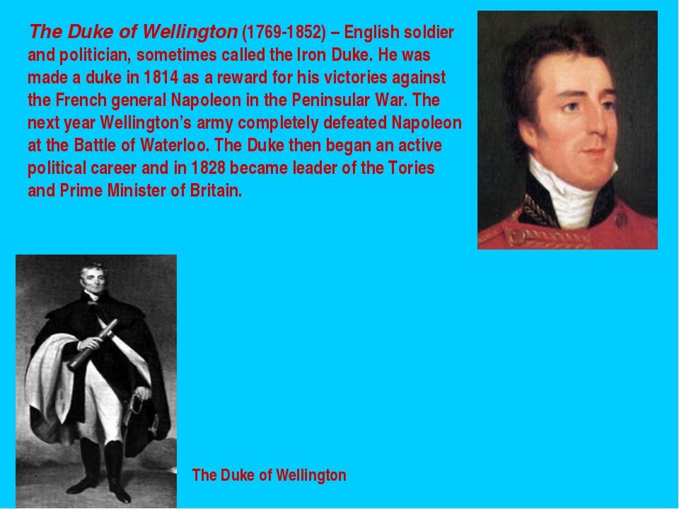 The Duke of Wellington The Duke of Wellington (1769-1852) – English soldier a...