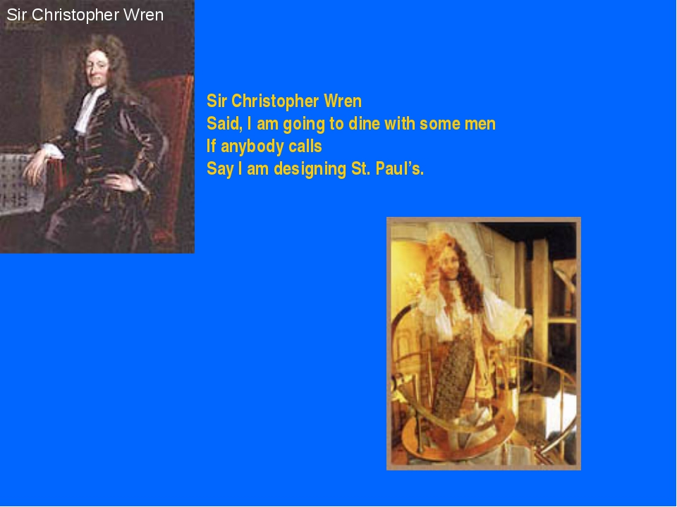 Sir Christopher Wren Sir Christopher Wren Said, I am going to dine with some...