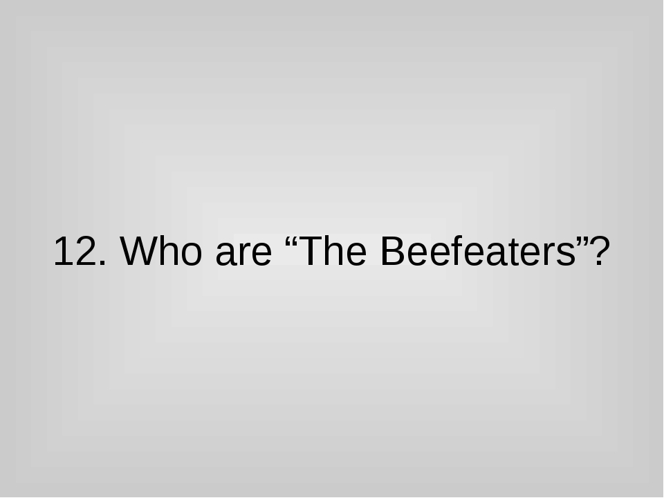 """12. Who are """"The Beefeaters""""?"""