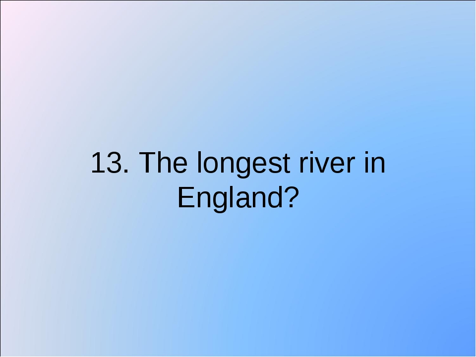 13. The longest river in England?