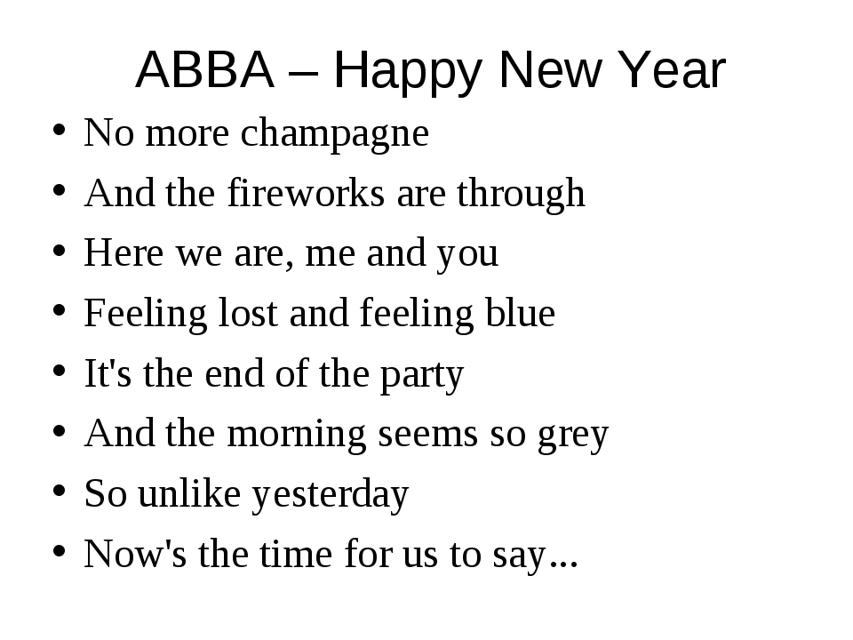 ABBA – Happy New Year No more champagne And the fireworks are through Here we...