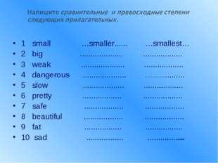 1 small …smaller...... …smallest… 2 big .................... ................