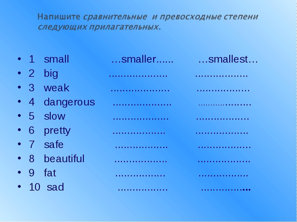 1 small …smaller...... …smallest… 2 big .................... ...................