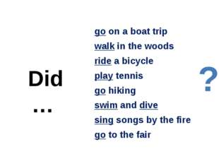 go on a boat trip walk in the woods ride a bicycle play tennis go hiking swim