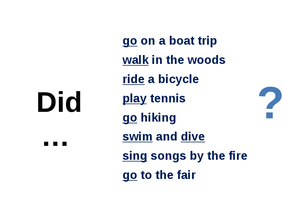 go on a boat trip walk in the woods ride a bicycle play tennis go hiking swim...