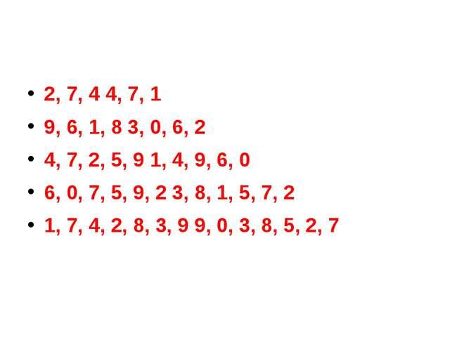 2, 7, 4 4, 7, 1 9, 6, 1, 8 3, 0, 6, 2 4, 7, 2, 5, 9 1, 4, 9, 6, 0 6, 0, 7, 5,...