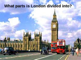 What parts is London divided into?