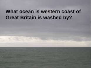 What ocean is western coast of Great Britain is washed by?