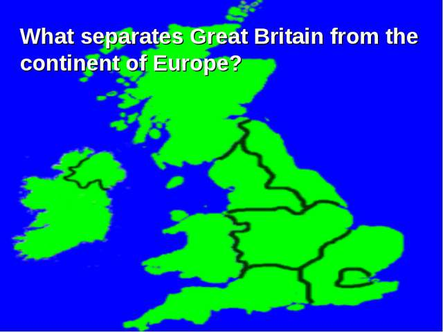 What separates Great Britain from the continent of Europe?