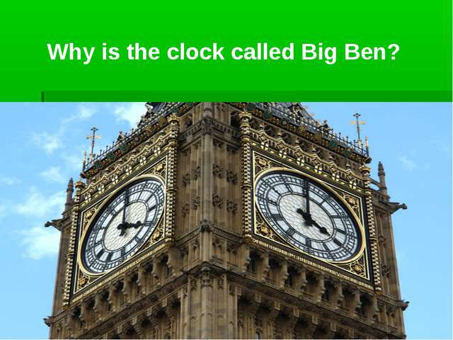 Why is the clock called Big Ben?