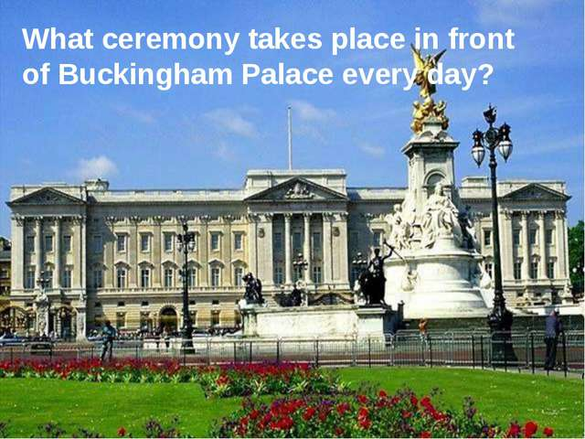 What ceremony takes place in front of Buckingham Palace every day?