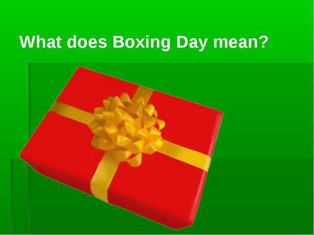 What does Boxing Day mean?