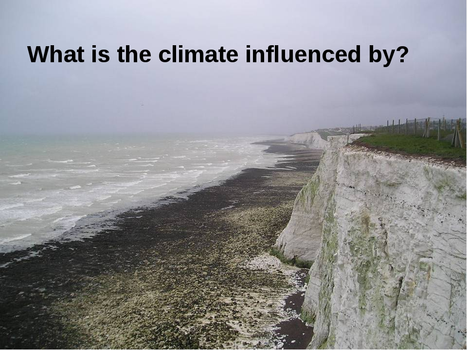 What is the climate influenced by?