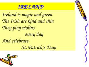 Ireland is magic and green The Irish are kind and thin They play violins eve