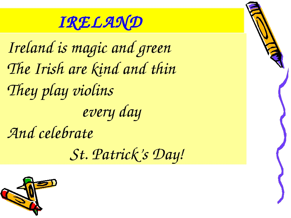 Ireland is magic and green The Irish are kind and thin They play violins eve...