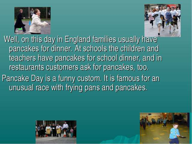 Well, on this day in England families usually have pancakes for dinner. At s...