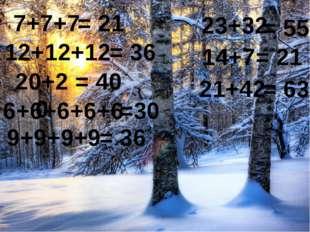 7+7+7 12+12+12 23+32 14+7 20+20 6+6+6+6+6 21+42 9+9+9+9 = 21 = 36 = 40 =30 =