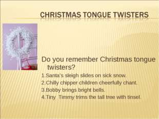 Do you remember Christmas tongue twisters? 1.Santa's sleigh slides on sick sn