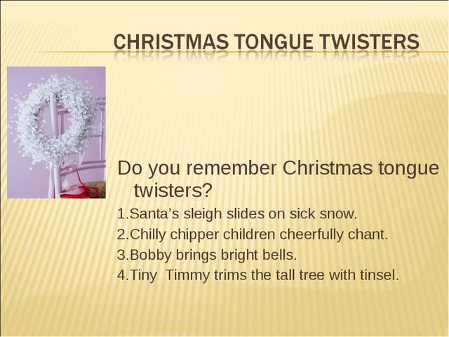 Do you remember Christmas tongue twisters? 1.Santa's sleigh slides on sick sn...