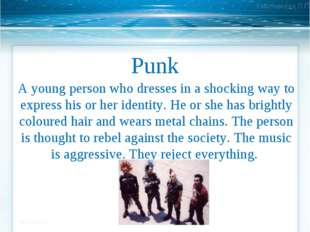Punk A young person who dresses in a shocking way to express his or her ident