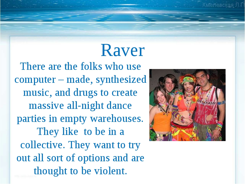 Raver There are the folks who use computer – made, synthesized music, and dru...